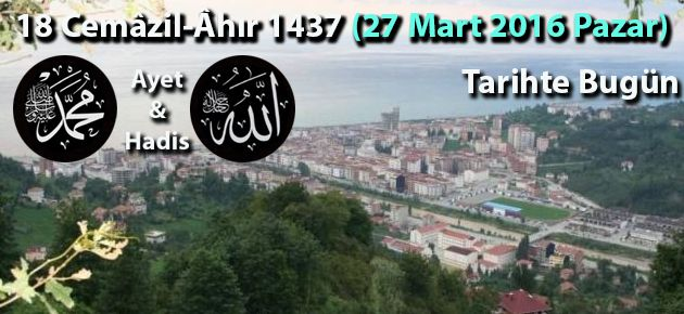 18 Cemâzil-Âhır 1437 (27 Mart 2016 Pazar)