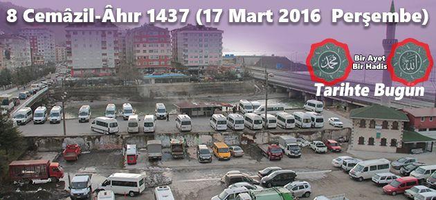 8 Cemâzil-Âhır 1437 (17 Mart 2016  Perşembe)