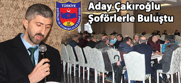 Aday Çakıroğlu Şoförlerle Buluştu