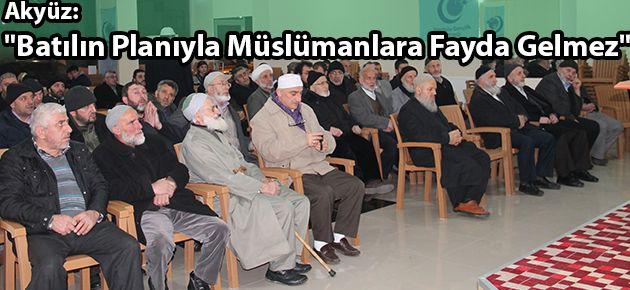 """Akyüz: """"Batılın Planıyla Müslümanlara Fayda Gelmez"""""""