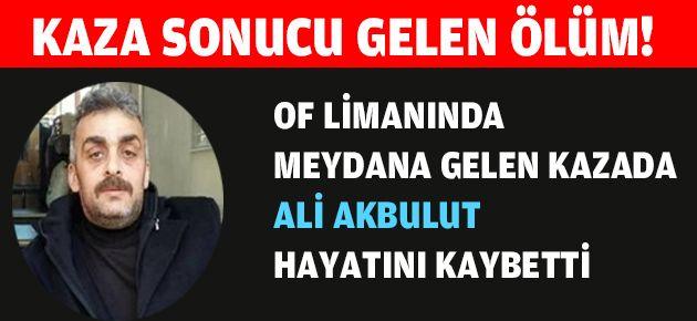 Ali Akbulut Kazada Hayatını Kaybetti