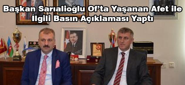 Başkan Sarıalioğlu Of'ta Yaşanan Afet ile İlgili Basın Açıklaması Yaptı