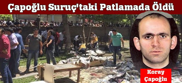 Çapoğlu Suruç'taki Patlamada Öldü