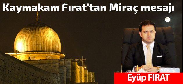 Kaymakam Fırat'tan Miraç mesajı
