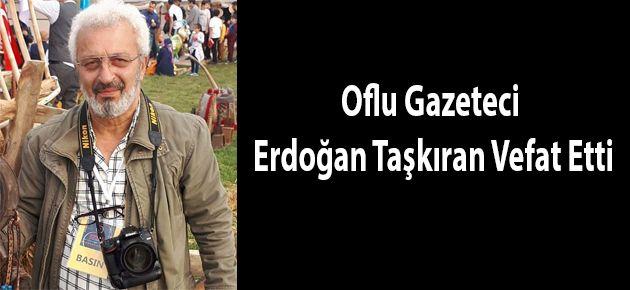 Oflu Gazeteci Erdoğan Taşkıran Vefat Etti