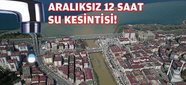 OF'TA ARALIKSIZ 12 SAAT SU KESİNTİSİ!