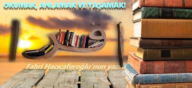 Okumak, Anlamak ve Yaşamak!