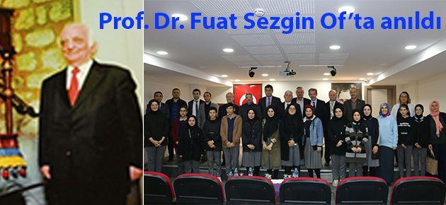 Prof. Dr. Fuat Sezgin Of'ta anıldı