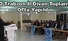 AGD Trabzon İl Divan Toplantısı Of'ta Yapıldı
