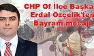 CHP Of İlçe Başkanı Erdal Özçelik'ten Bayram mesajı