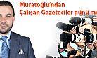 Muratoğlu'ndan Gazeteciler Günü Mesajı