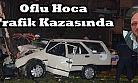Oflu Hoca Trafik Kazasında Vefat etti!