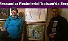 Oflu Ressamlar Resimlerini Trabzon'da Sergiledi
