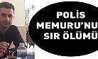 Polis memurunun sır ölümü