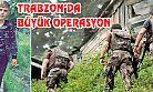 Trabzon'da Büyük Operasyon!