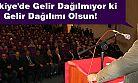 Türkiye'de Gelir Dağılmıyor ki Gelir Dağılımı Olsun!