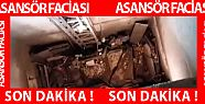 OF'TA FECİ ASANSÖR KAZASI