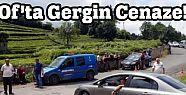 Of'ta Gergin Cenaze!