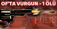 Of'ta Vurgun-1 Ölü