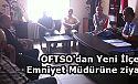 OFTSO'dan Yeni İlçe Emniyet Müdürüne ziyaret